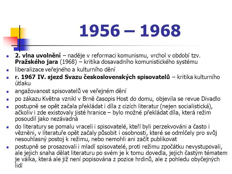 1956 – 1968 2. vlna uvolnění – naděje v reformaci komunismu, vrchol v období tzv. Pražského jara (1968) – kritika dosavadního komunistického systému l