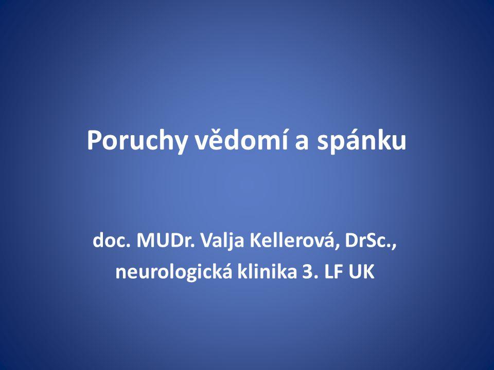Poruchy vědomí a spánku doc. MUDr. Valja Kellerová, DrSc., neurologická klinika 3. LF UK