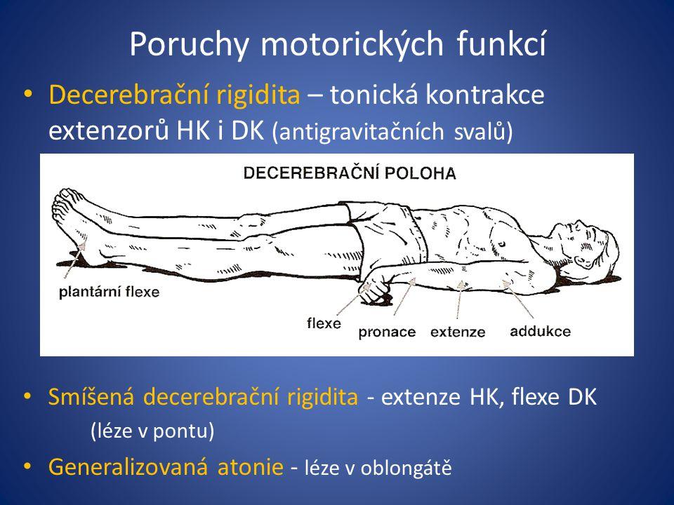 Poruchy motorických funkcí Decerebrační rigidita – tonická kontrakce extenzorů HK i DK (antigravitačních svalů) Smíšená decerebrační rigidita - extenze HK, flexe DK (léze v pontu) Generalizovaná atonie - léze v oblongátě