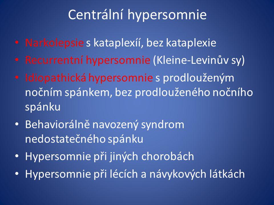 Centrální hypersomnie Narkolepsie s kataplexíí, bez kataplexie Recurrentní hypersomnie (Kleine-Levinův sy) Idiopathická hypersomnie s prodlouženým nočním spánkem, bez prodlouženého nočního spánku Behaviorálně navozený syndrom nedostatečného spánku Hypersomnie při jiných chorobách Hypersomnie při lécích a návykových látkách