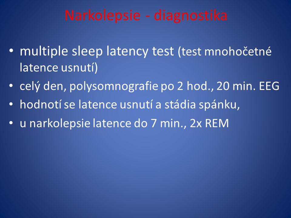 Narkolepsie - diagnostika multiple sleep latency test (test mnohočetné latence usnutí) celý den, polysomnografie po 2 hod., 20 min. EEG hodnotí se lat