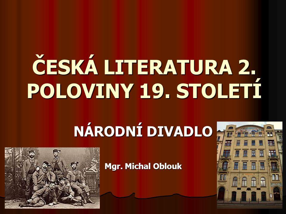 ČESKÁ LITERATURA 2. POLOVINY 19. STOLETÍ NÁRODNÍ DIVADLO Mgr. Michal Oblouk