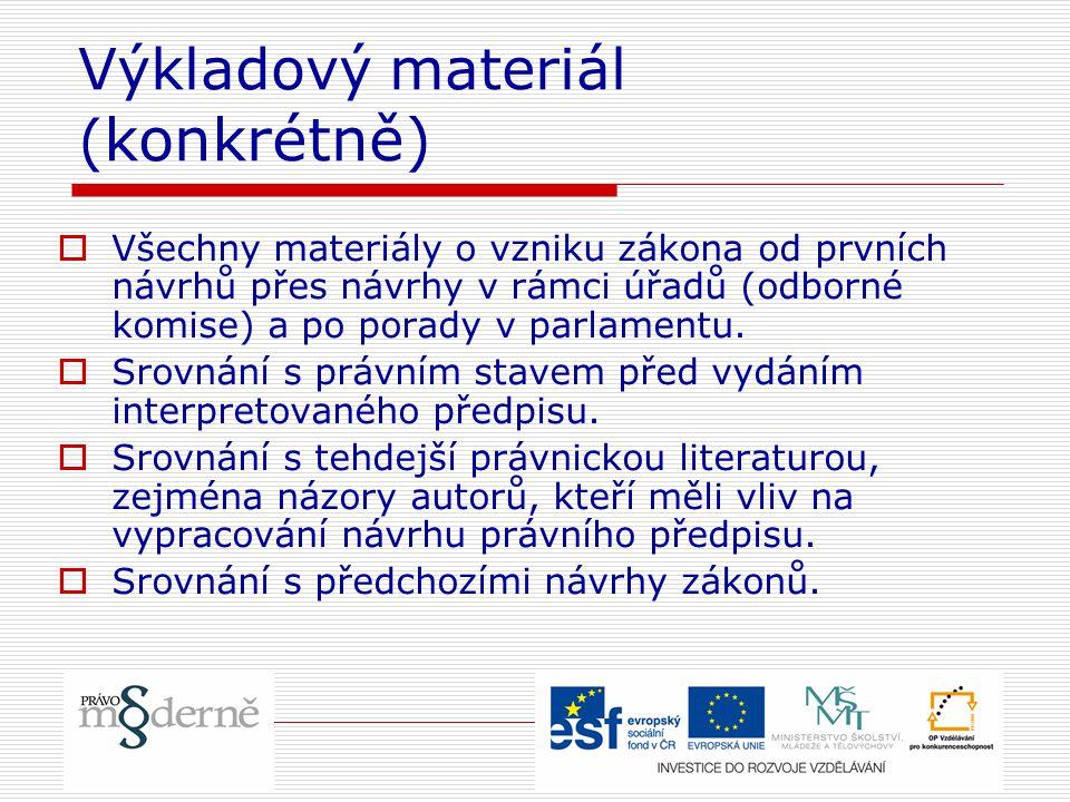 Výkladový materiál ( konkrétně)  Všechny materiály o vzniku zákona od prvních návrhů přes návrhy v rámci úřadů (odborné komise) a po porady v parlame