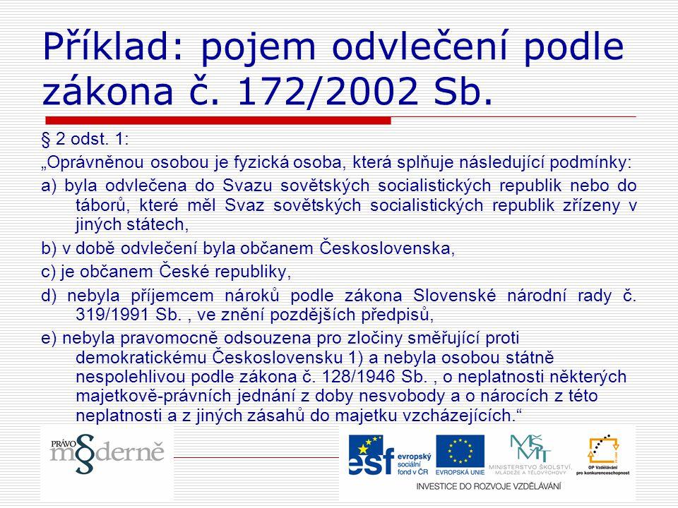 Příklad: pojem odvlečení podle zákona č. 172/2002 Sb.