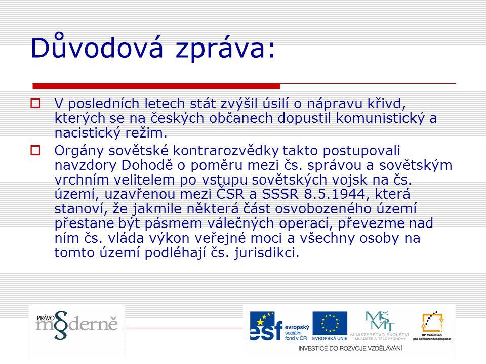 Důvodová zpráva:  V posledních letech stát zvýšil úsilí o nápravu křivd, kterých se na českých občanech dopustil komunistický a nacistický režim.