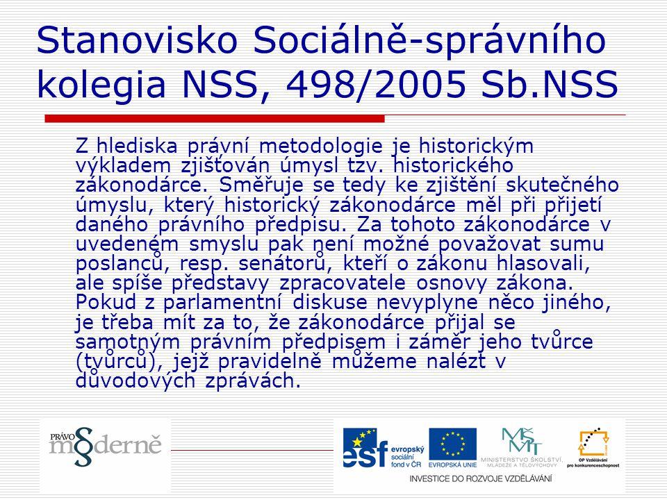 Stanovisko Sociálně-správního kolegia NSS, 498/2005 Sb.NSS Z hlediska právní metodologie je historickým výkladem zjišťován úmysl tzv. historického zák