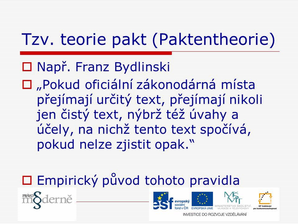"""Tzv. teorie pakt (Paktentheorie)  Např. Franz Bydlinski  """"Pokud oficiální zákonodárná místa přejímají určitý text, přejímají nikoli jen čistý text,"""