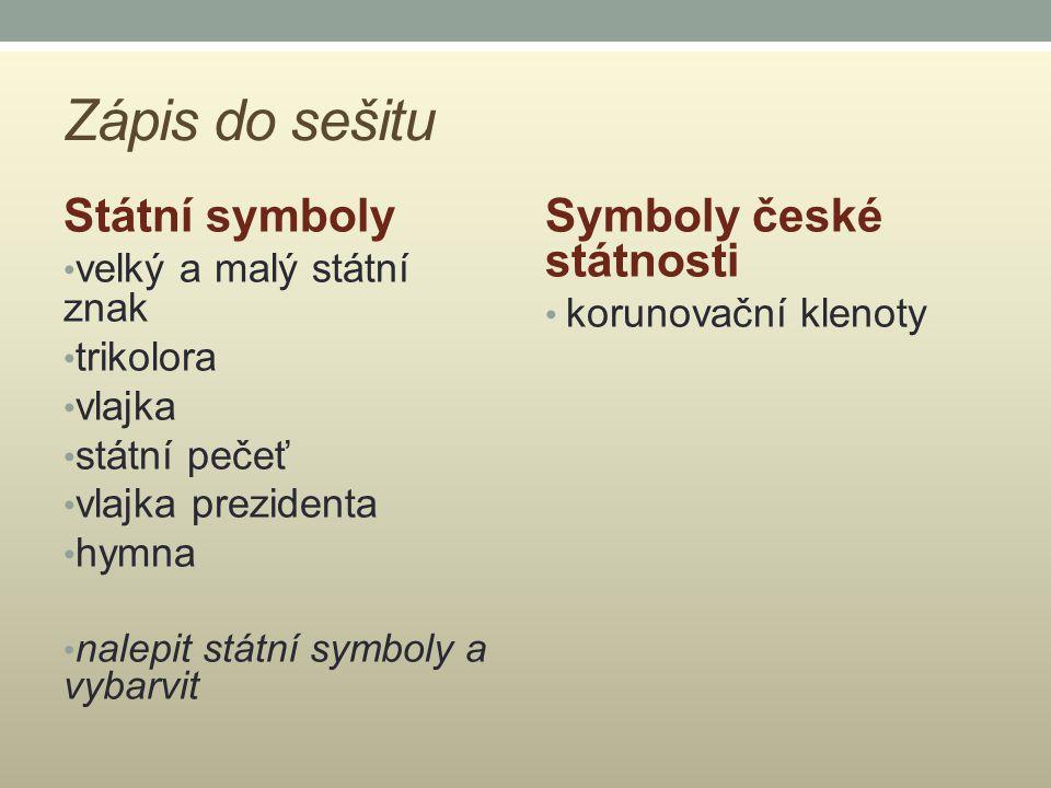 Zápis do sešitu Státní symboly velký a malý státní znak trikolora vlajka státní pečeť vlajka prezidenta hymna nalepit státní symboly a vybarvit Symbol