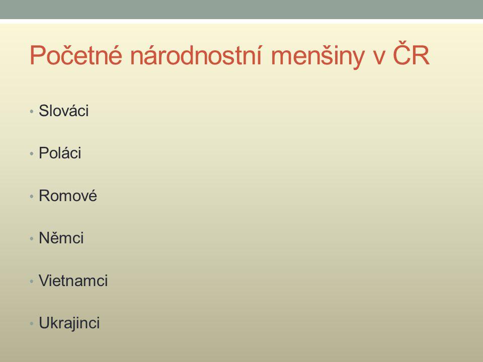 Početné národnostní menšiny v ČR Slováci Poláci Romové Němci Vietnamci Ukrajinci