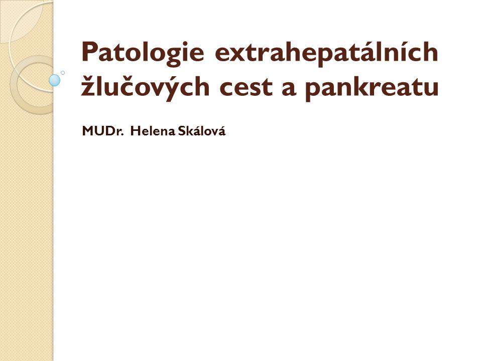Patologie extrahepatálních žlučových cest a pankreatu MUDr. Helena Skálová