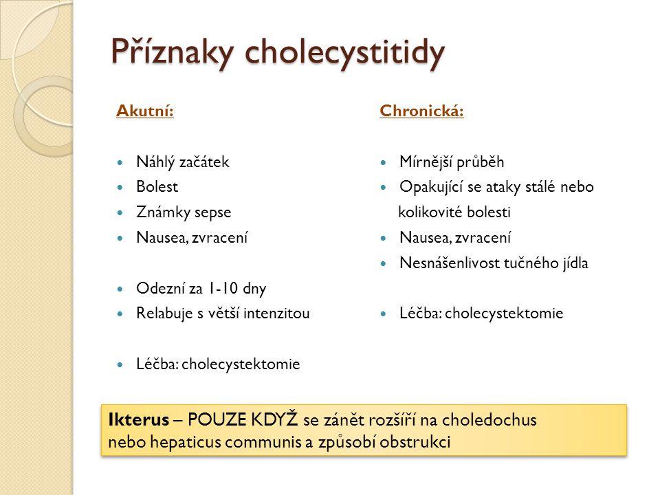 Příznaky cholecystitidy Akutní: Náhlý začátek Bolest Známky sepse Nausea, zvracení Odezní za 1-10 dny Relabuje s větší intenzitou Léčba: cholecystekto