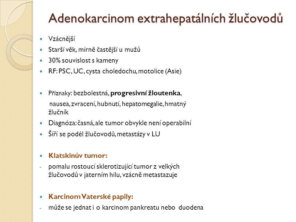 Adenokarcinom extrahepatálních žlučovodů Vzácnější Starší věk, mírně častější u mužů 30% souvislost s kameny RF: PSC, UC, cysta choledochu, motolice (