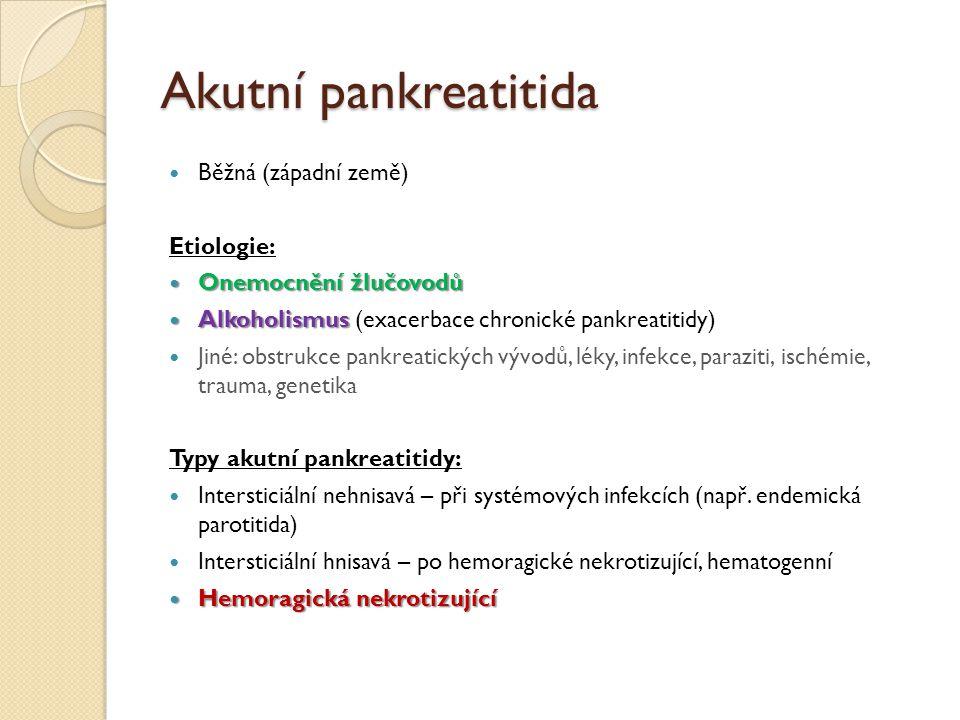 Akutní pankreatitida Běžná (západní země) Etiologie: Onemocnění žlučovodů Onemocnění žlučovodů Alkoholismus Alkoholismus (exacerbace chronické pankrea