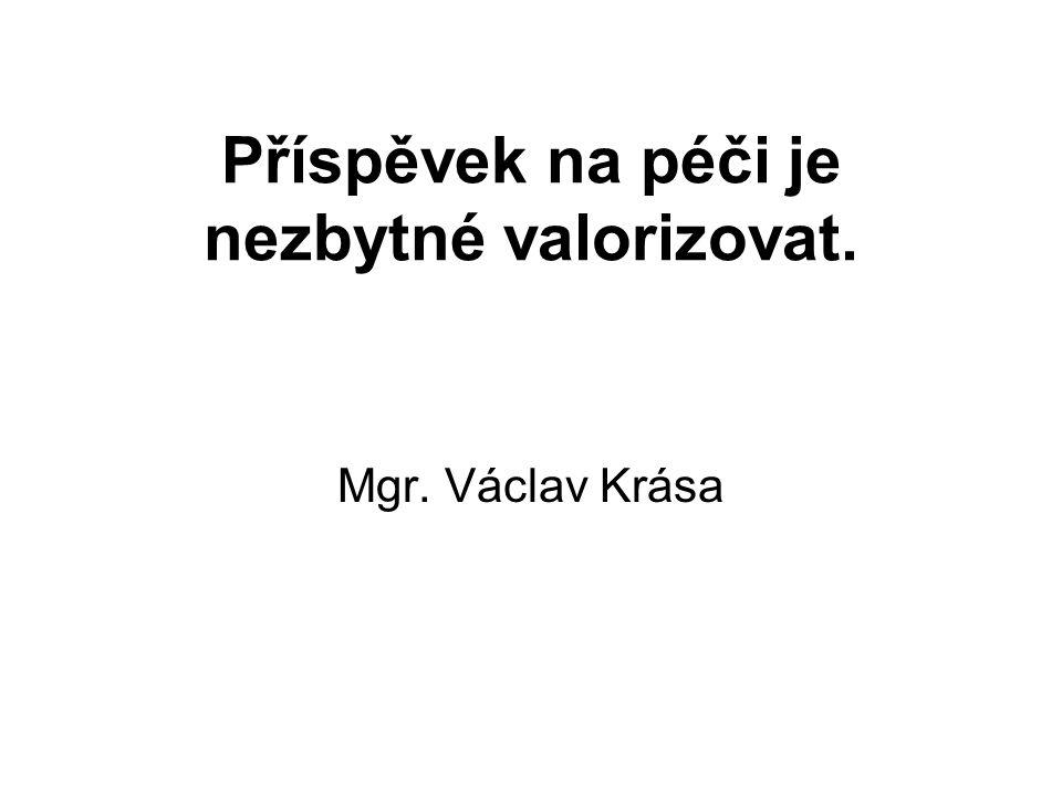 Příspěvek na péči je nezbytné valorizovat. Mgr. Václav Krása