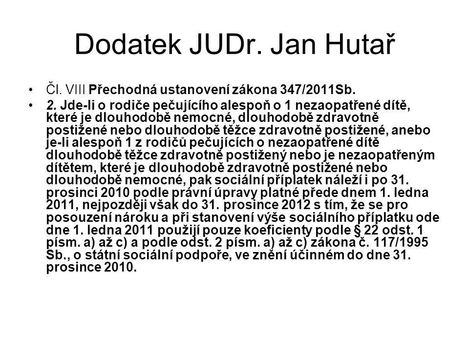 Dodatek JUDr. Jan Hutař Čl. VIII Přechodná ustanovení zákona 347/2011Sb. 2. Jde-li o rodiče pečujícího alespoň o 1 nezaopatřené dítě, které je dlouhod