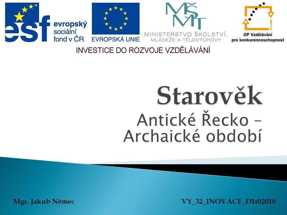 Antické Řecko – Archaické období Mgr. Jakub NěmecVY_32_INOVACE_D1r02010
