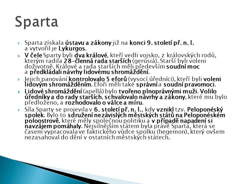 ústavu a zákony konci 9. století př. n. l. Lykurgos  Sparta získala ústavu a zákony již na konci 9. století př. n. l. a vytvořil je Lykurgos.  V čel