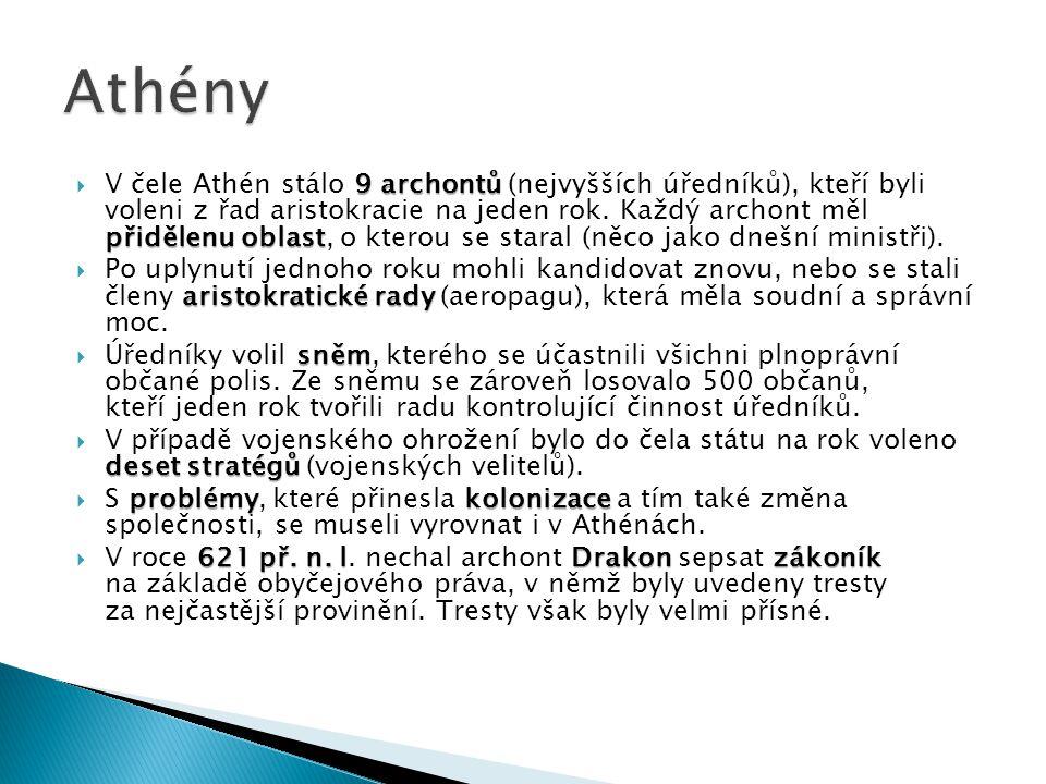 9 archontů přidělenu oblast  V čele Athén stálo 9 archontů (nejvyšších úředníků), kteří byli voleni z řad aristokracie na jeden rok. Každý archont mě