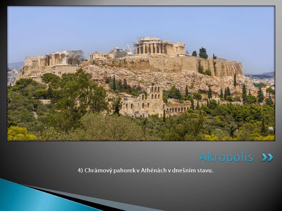 4) Chrámový pahorek v Athénách v dnešním stavu. Akropolis