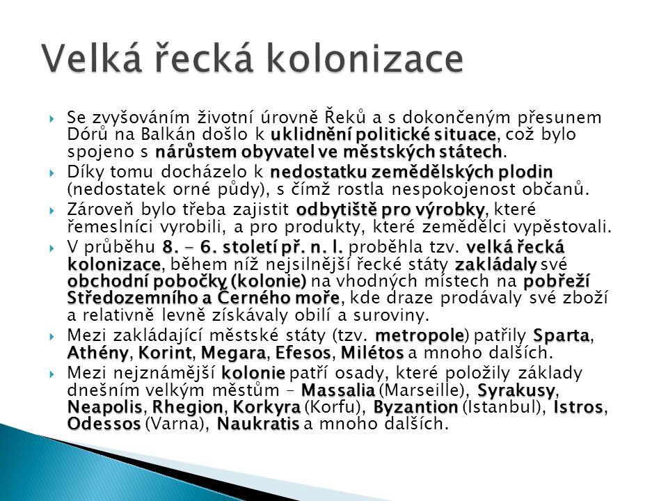 uklidnění politické situace nárůstem obyvatel ve městských státech  Se zvyšováním životní úrovně Řeků a s dokončeným přesunem Dórů na Balkán došlo k