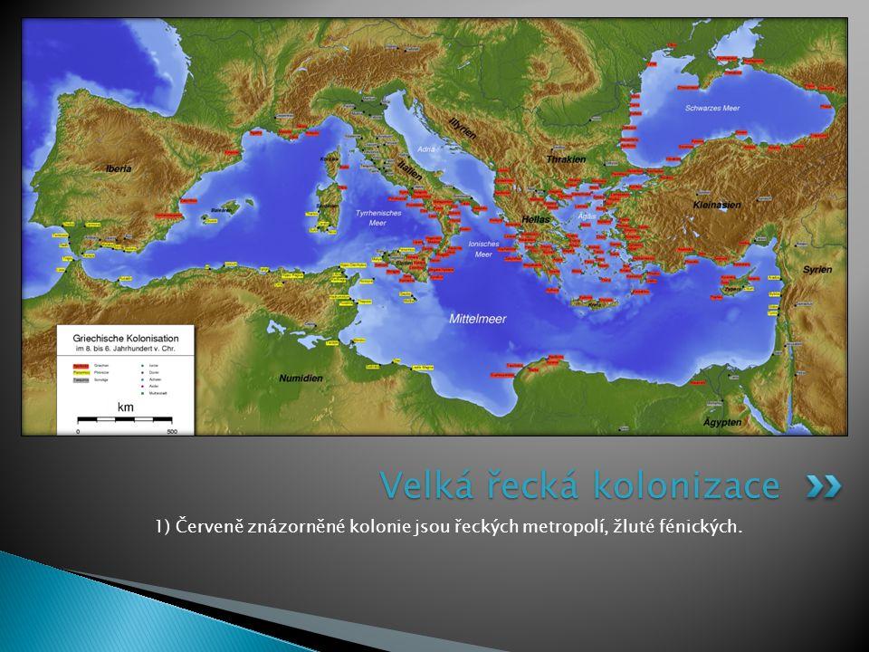 1) Červeně znázorněné kolonie jsou řeckých metropolí, žluté fénických. Velká řecká kolonizace