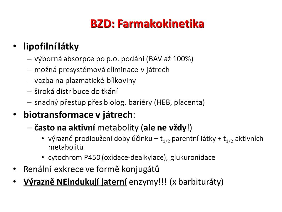 BZD: Farmakokinetika lipofilní látky – výborná absorpce po p.o. podání (BAV až 100%) – možná presystémová eliminace v játrech – vazba na plazmatické b