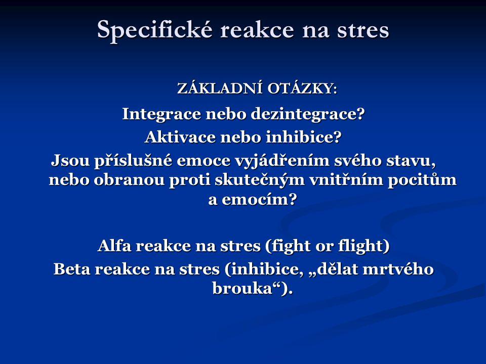 Specifické reakce na stres ZÁKLADNÍ OTÁZKY: ZÁKLADNÍ OTÁZKY: Integrace nebo dezintegrace? Aktivace nebo inhibice? Jsou příslušné emoce vyjádřením svéh