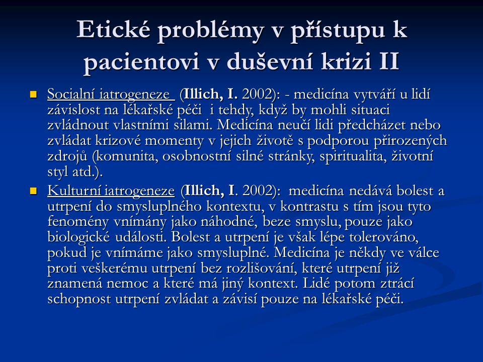 Etické problémy v přístupu k pacientovi v duševní krizi II Socialní iatrogeneze (Illich, I. 2002): - medicína vytváří u lidí závislost na lékařské péč