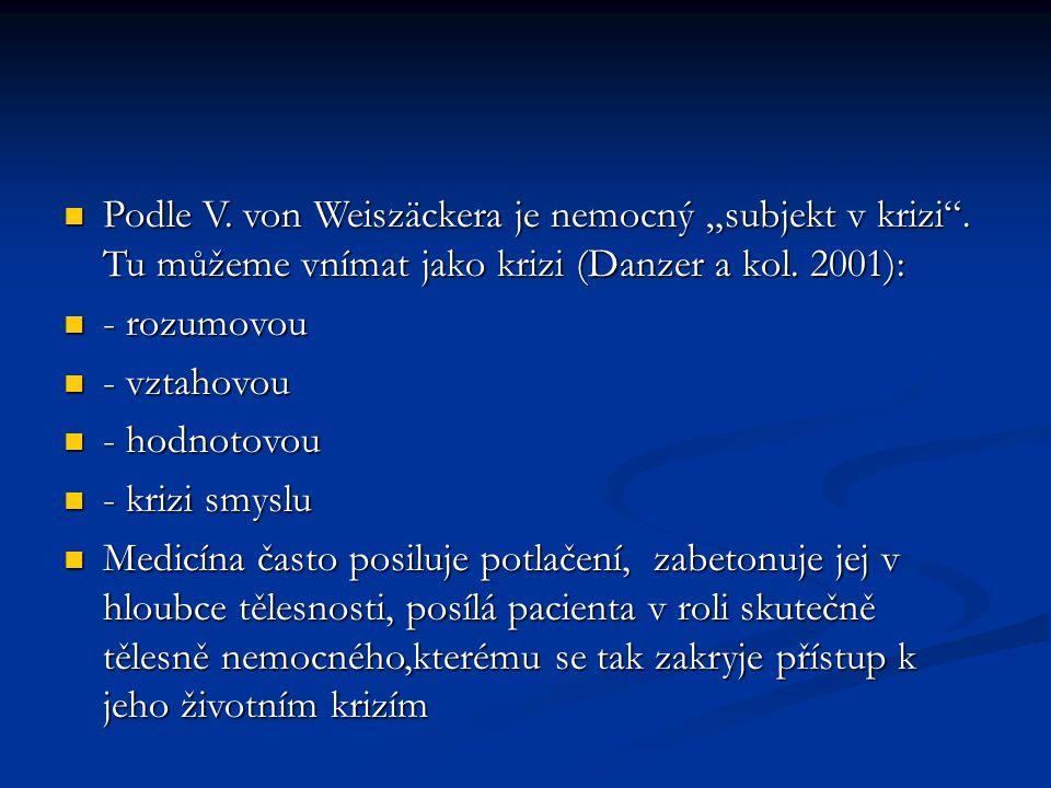 """Podle V. von Weiszäckera je nemocný """"subjekt v krizi"""". Tu můžeme vnímat jako krizi (Danzer a kol. 2001): Podle V. von Weiszäckera je nemocný """"subjekt"""