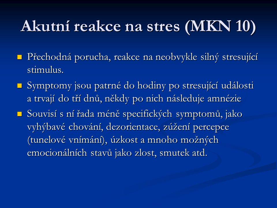 Akutní reakce na stres (MKN 10) Přechodná porucha, reakce na neobvykle silný stresující stimulus. Přechodná porucha, reakce na neobvykle silný stresuj