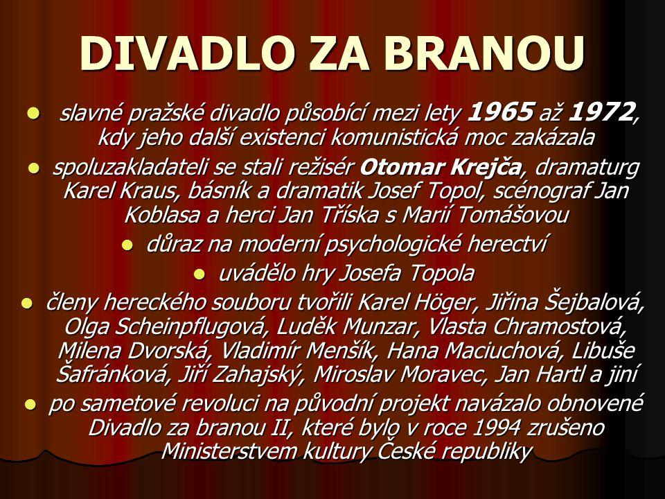 DIVADLO ZA BRANOU s slavné pražské divadlo působící mezi lety 1965 až 1972, kdy jeho další existenci komunistická moc zakázala spoluzakladateli se sta