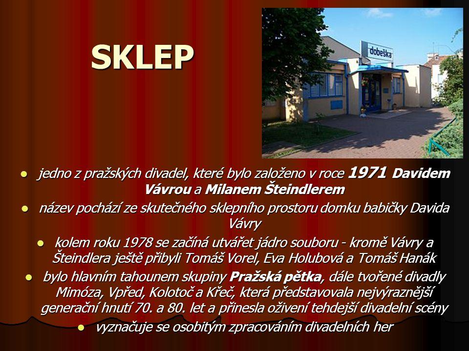 SKLEP jedno z pražských divadel, které bylo založeno v roce 1971 Davidem Vávrou a Milanem Šteindlerem jedno z pražských divadel, které bylo založeno v