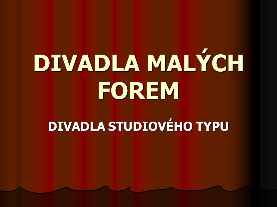 CHARAKTERISTIKA Divadla malých forem – –– – divadla, která na území dnešního Česka vznikala od počátku 20.