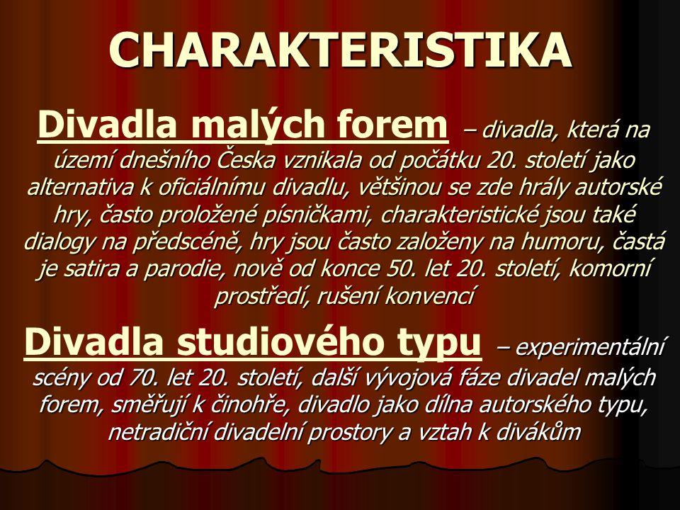 CHARAKTERISTIKA Divadla malých forem – –– – divadla, která na území dnešního Česka vznikala od počátku 20. století jako alternativa k oficiálnímu diva