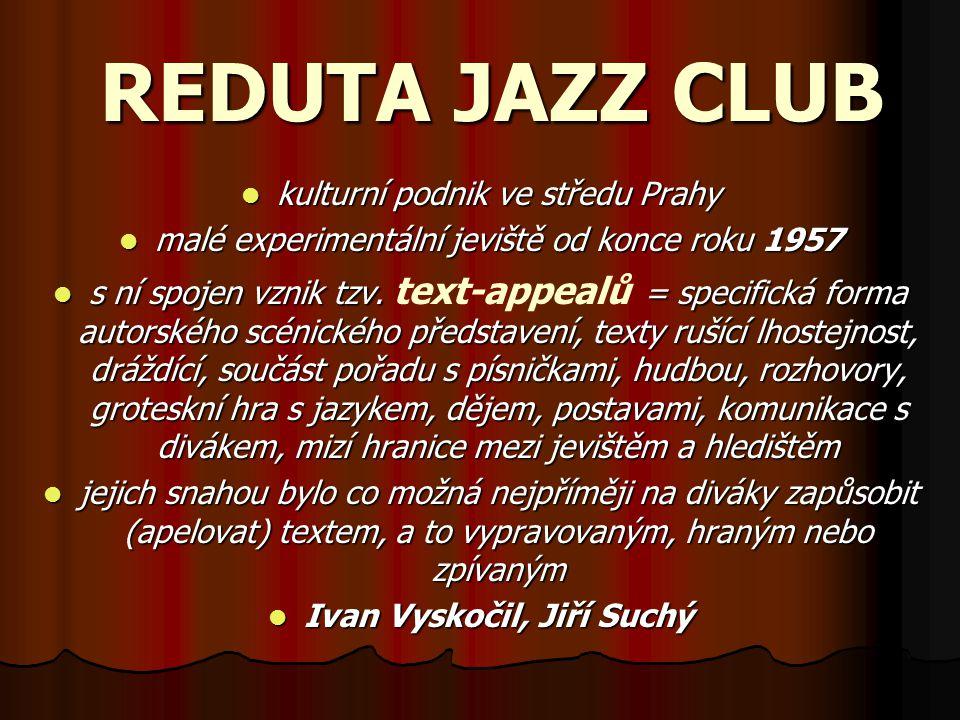 REDUTA JAZZ CLUB kulturní podnik ve středu Prahy malé experimentální jeviště od konce roku 1957 s ní spojen vznik tzv. text-appealů = specifická forma