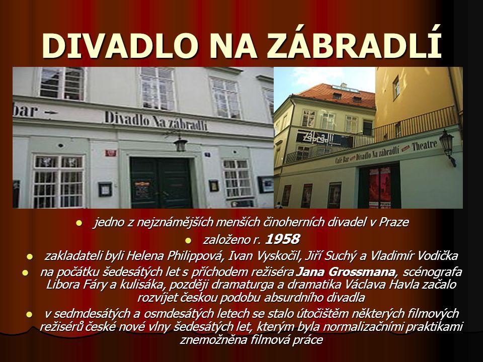DIVADLO NA ZÁBRADLÍ jedno z nejznámějších menších činoherních divadel v Praze jedno z nejznámějších menších činoherních divadel v Praze založeno r. 19