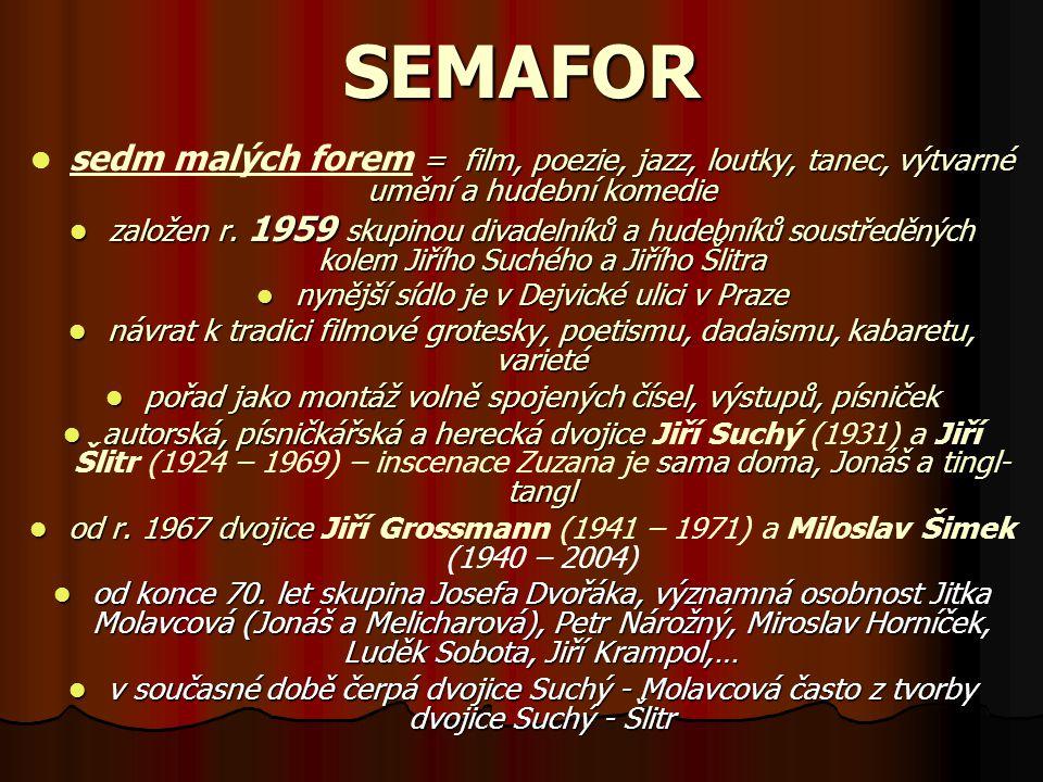 SEMAFOR sedm malých forem = == = film, poezie, jazz, loutky, tanec, výtvarné umění a hudební komedie založen r. 1959 skupinou divadelníků a hudebníků