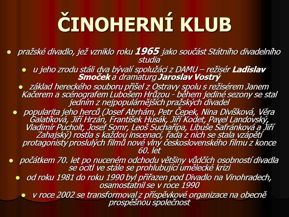 ČINOHERNÍ KLUB pražské divadlo, jež vzniklo roku 1965 jako součást Státního divadelního studia u jeho zrodu stáli dva bývalí spolužáci z DAMU – režisé