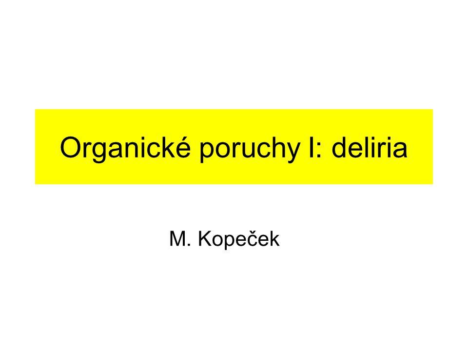 Organické poruchy I: deliria M. Kopeček