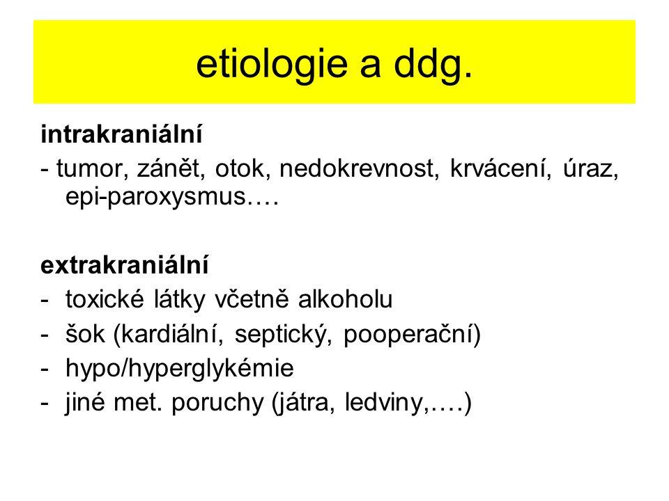 etiologie a ddg. intrakraniální - tumor, zánět, otok, nedokrevnost, krvácení, úraz, epi-paroxysmus…. extrakraniální -toxické látky včetně alkoholu -šo
