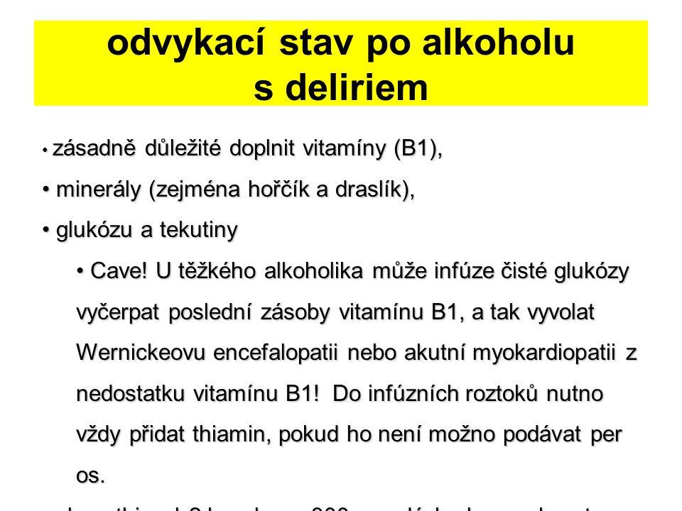 odvykací stav po alkoholu s deliriem zásadně důležité doplnit vitamíny (B1), zásadně důležité doplnit vitamíny (B1), minerály (zejména hořčík a draslí