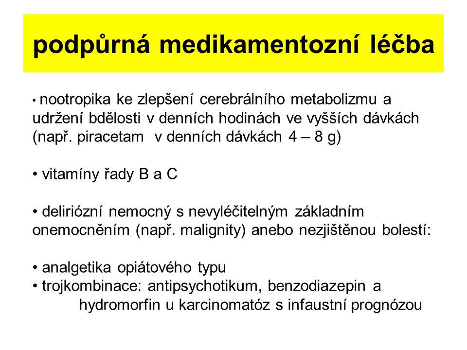podpůrná medikamentozní léčba nootropika ke zlepšení cerebrálního metabolizmu a udržení bdělosti v denních hodinách ve vyšších dávkách (např. piraceta