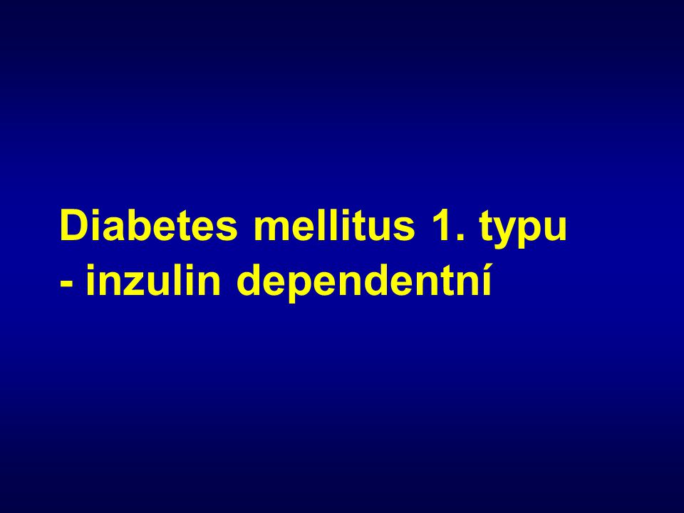 Diabetes mellitus 1. typu - inzulin dependentní