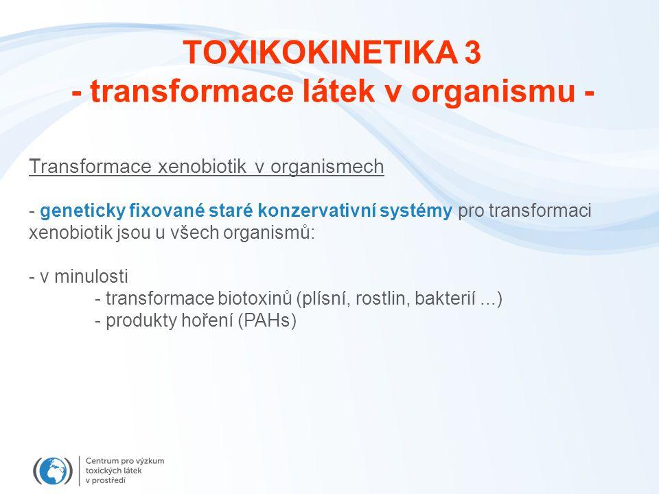 Transformace xenobiotik v organismech - geneticky fixované staré konzervativní systémy pro transformaci xenobiotik jsou u všech organismů: - v minulos