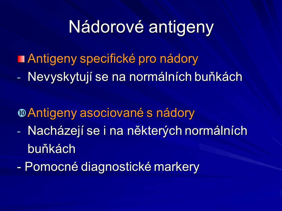 Nádorové antigeny Antigeny specifické pro nádory - Nevyskytují se na normálních buňkách  Antigeny asociované s nádory - Nacházejí se i na některých n