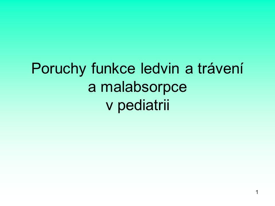 1 Poruchy funkce ledvin a trávení a malabsorpce v pediatrii