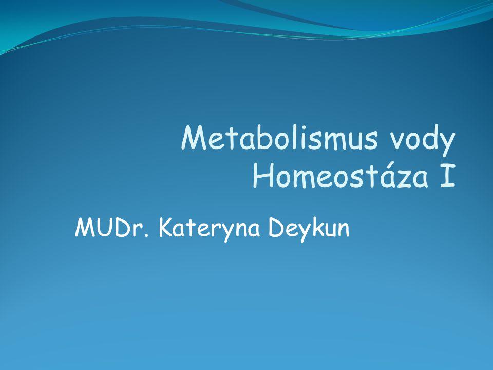 MUDr. Kateryna Deykun Metabolismus vody Homeostáza I