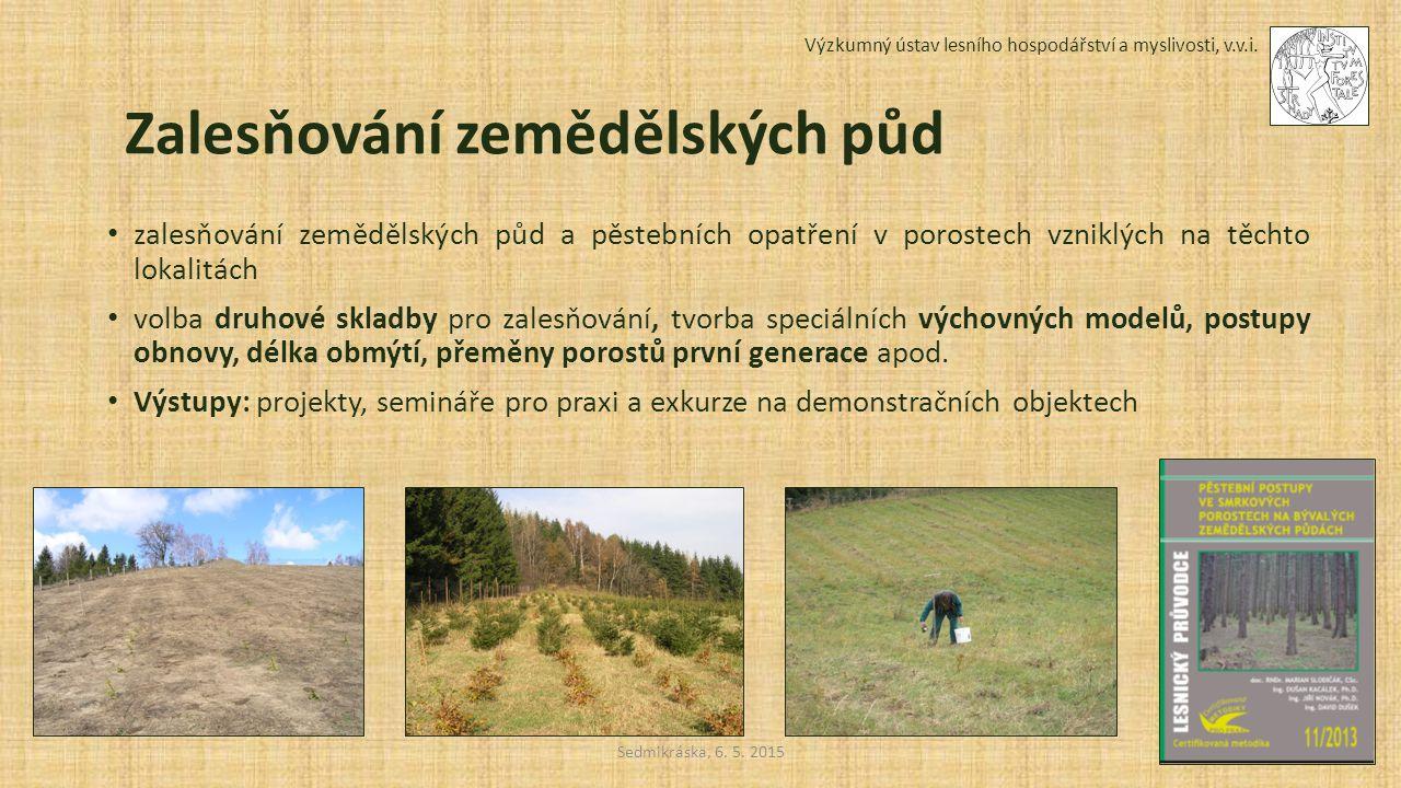 Sedmikráska, 6. 5. 2015 Výzkumný ústav lesního hospodářství a myslivosti, v.v.i. Zalesňování zemědělských půd zalesňování zemědělských půd a pěstebníc