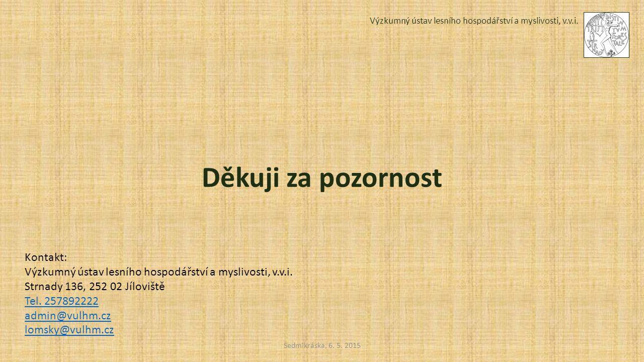 Sedmikráska, 6. 5. 2015 Výzkumný ústav lesního hospodářství a myslivosti, v.v.i. Děkuji za pozornost Kontakt: Výzkumný ústav lesního hospodářství a my