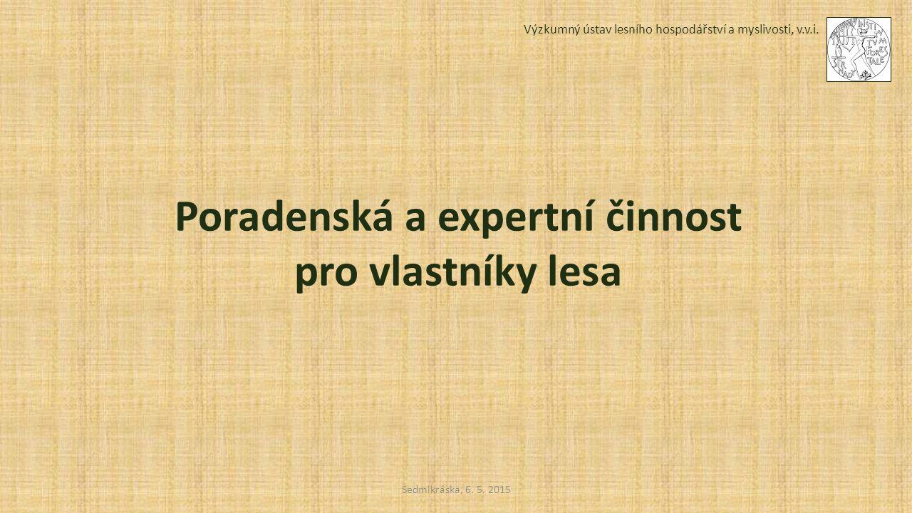 Výzkumný ústav lesního hospodářství a myslivosti, v.v.i. Sedmikráska, 6. 5. 2015 Poradenská a expertní činnost pro vlastníky lesa